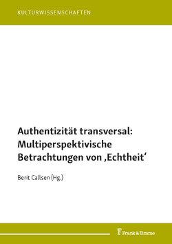 Authentizität transversal: Multiperspektivische Betrachtungen von 'Echtheit' von Callsen,  Berit