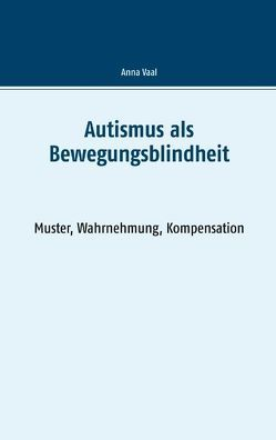 Autismus als Bewegungsblindheit von Vaal,  Anna