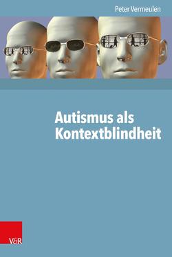 Autismus als Kontextblindheit von Bölte,  Sven, Hallbauer,  Rita, Rudolph,  Reinhard, Vermeulen,  Peter
