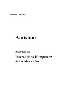Autismus. Beurteilung der Interaktions-Kompetenz für Kita, Schule und Beruf von Schmidt,  Bernhard J.