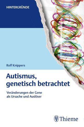 Autismus, genetisch betrachtet von Knippers, Rolf