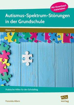 Autismus-Spektrum-Störungen in der Grundschule von Albers,  Franziska