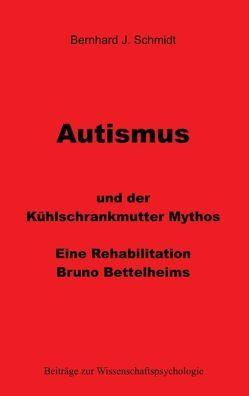 Autismus und der Kühlschrankmutter Mythos von Schmidt,  Bernhard J.