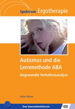 Autismus und die Lernmethode ABA von Menze,  Janina