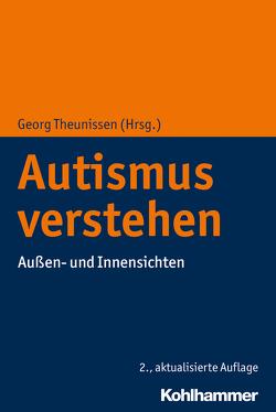 Autismus verstehen von Theunissen,  Georg