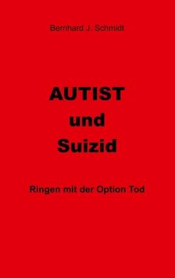 Autist und Suizid von Schmidt,  Bernhard J.