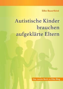 Autistische Kinder brauchen aufgeklärte Eltern von Bauerfeind,  Silke
