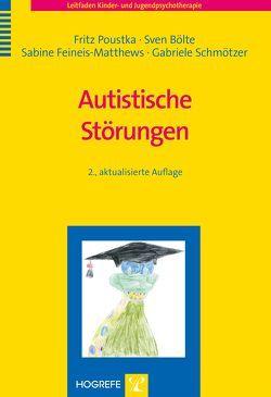 Autistische Störungen von Bölte,  Sven, Feineis-Matthews,  Sabine, Poustka,  Fritz, Schmötzer,  Gabriele