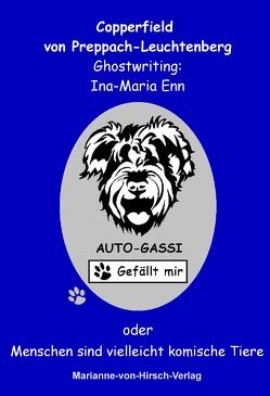 """""""Auto-Gassi – Gefällt mir!"""" oder """"Menschen sind vielleicht komische Tiere"""" von Enn,  Ina-Maria, von Preppach Leuchtenberg,  Copperfield"""