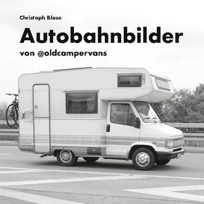 Autobahnbilder von Blase,  Christoph