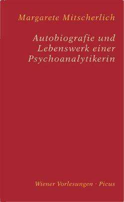 Autobiografie und Lebenswerk einer Psychoanalytikerin von Mitscherlich,  Margarete