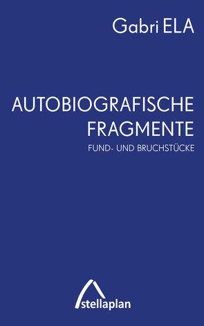 Autobiografische Fragmente von ELA,  Gabri