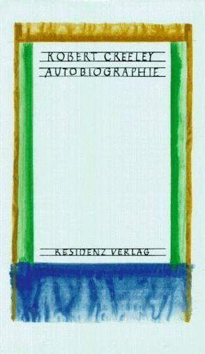 Autobiographie von Creeley,  Robert, Einzinger,  Erwin