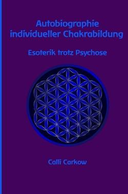 Autobiographie individueller Chakrabildung von Carkow,  Calli