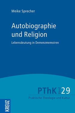 Autobiographie und Religion von Gräb,  Wilhelm, Meyer-Blanck,  Michael, Sprecher,  Meike, Weyel,  Birgit