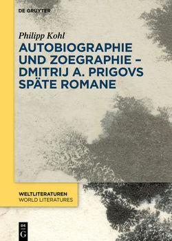 Autobiographie und Zoegraphie – Dmitrij A. Prigovs späte Romane von Kohl,  Philipp