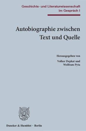 Autobiographie zwischen Text und Quelle. von Depkat,  Volker, Pyta,  Wolfram