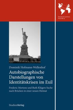 Autobiographische Darstellungen von Identitätskrisen im Exil von Hofmann-Wellenhof,  Dominik