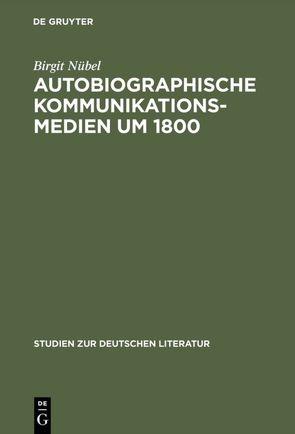 Autobiographische Kommunikationsmedien um 1800 von Nübel,  Birgit