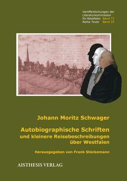 Autobiographische Schriften und kleinere Reisebeschreibungen über Westfalen von Schwager,  Johann Moritz, Stückemann,  Frank