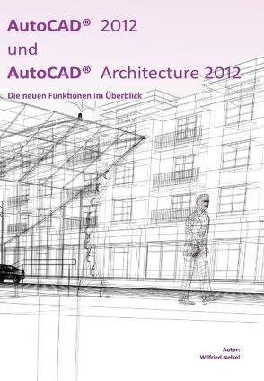 AutoCAD 2012 und AutoCAD Architecture 2012 von Nelkel,  Wilfried