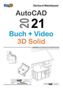 AutoCAD 2021: Buch und Video – 3D Solid von Weinhäusel,  Gerhard