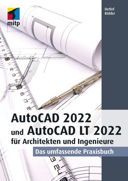 AutoCAD 2022 und AutoCAD LT 2022 für Architekten und Ingenieure von Ridder,  Detlef