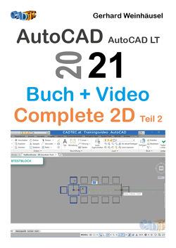 AutoCAD und AutoCAD LT 2021: Buch und Video – Complete 2D Teil 2 von Weinhäusel,  Gerhard