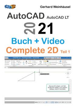 AutoCAD und AutoCAD LT 2021: Buch + Video – Complete 2D Teil 1 von Weinhäusel,  Gerhard