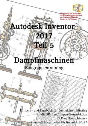Autodesk Inventor 2017, Dampfmaschinen von Engelke,  Hans-J.