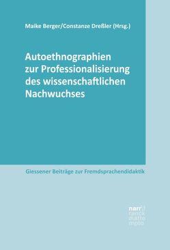 Autoethnographien zur Professionalisierung des wissenschaftlichen Nachwuchses von Berger,  Maike, Dreßler,  Constanze