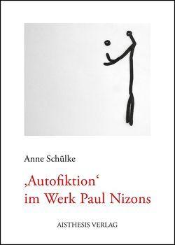 Autofiktion im Werk Paul Nizons von Schülke,  Anne