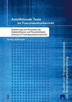 Autofiktionale Texte im Französischunterricht von Aulf-Huber,  Annika