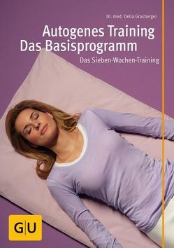 Autogenes Training – Das Basisprogramm von Grasberger,  Delia