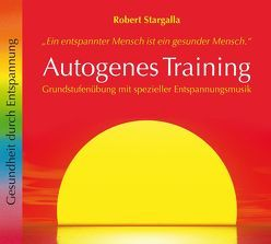 Autogenes Training – Grundstufe von Stargalla,  Robert