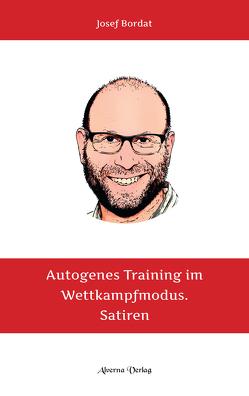 Autogenes Training im Wettkampfmodus – Satiren von Bordat,  Josef