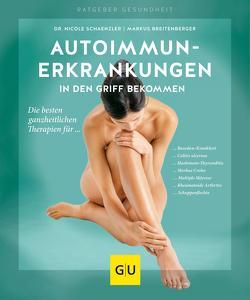 Autoimmunerkrankungen in den Griff bekommen von Breitenberger,  Markus, Schaenzler,  Nicole