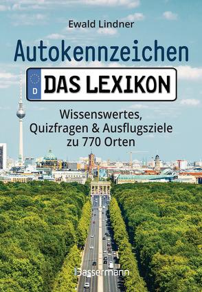 Autokennzeichen – Das Lexikon. Wissenswertes, Quizfragen und Ausflugsziele zu 770 Orten. Für die ganze Familie von Lindner,  Ewald