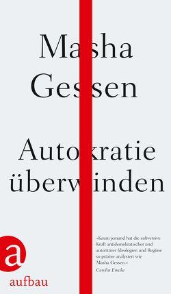 Autokratie überwinden von Dedekind,  Henning, Dürr,  Karlheinz, Gessen,  Masha