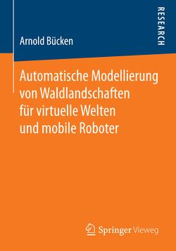 Automatische Modellierung von Waldlandschaften für virtuelle Welten und mobile Roboter von Bücken,  Arnold