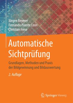 Automatische Sichtprüfung von Beyerer,  Jürgen, Frese,  Christian, Meyer,  Johannes, Puente León,  Fernando