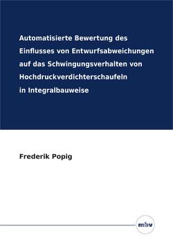 Automatisierte Bewertung des Einflusses von Entwurfsabweichungen auf das Schwingungsverhalten von Hochdruckverdichterschaufeln in Integralbauweise von Popig,  Frederik
