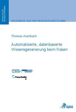 Automatisierte, datenbasierte Wissensgenerierung beim Fräsen von Auerbach,  Thomas
