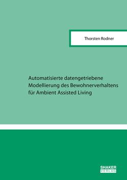 Automatisierte datengetriebene Modellierung des Bewohnerverhaltens für Ambient Assisted Living von Rodner,  Thorsten