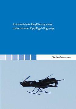 Automatisierte Flugführung eines unbemannten Kippflügel-Flugzeugs von Ostermann,  Tobias