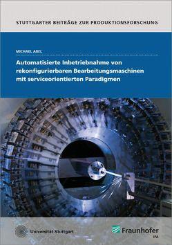 Automatisierte Inbetriebnahme von rekonfigurierbaren Bearbeitungsmaschinen mit serviceorientierten Paradigmen. von Abel,  Michael
