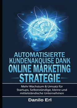 Automatisierte Kundenakquise Dank Online Marketing Strategie von Erl,  Danilo, Hermanus,  Marc