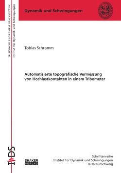 Automatisierte topografische Vermessung von Hochlastkontakten in einem Tribometer von Schramm,  Tobias