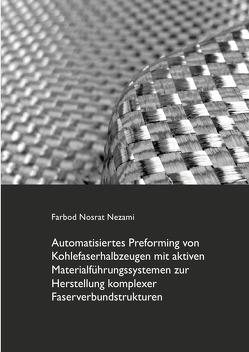 Automatisiertes Preforming von Kohlefaserhalbzeugen mit aktiven Materialführungssystemen zur Herstellung komplexer Faserverbundstrukturen von Nosrat Nezami,  Farbod