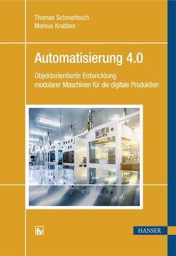Automatisierung 4.0 von Krabbes,  Markus, Schmertosch,  Thomas